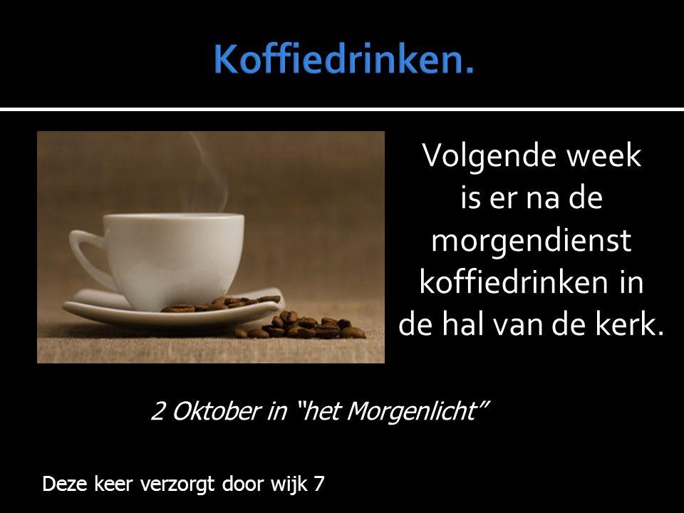 Volgende week is er na de morgendienst koffiedrinken in de hal van de kerk.