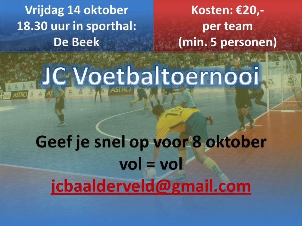 Vrijdag 14 oktober 18.30 uur in sporthal: De Beek Vrijdag 14 oktober 18.30 uur in sporthal: De Beek Kosten: €20,- per team (min.
