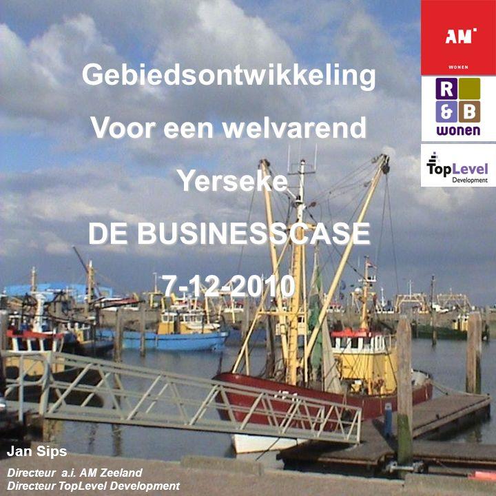 Gebiedsontwikkeling Voor een welvarend Yerseke Yerseke DE BUSINESSCASE 7-12-2010 Jan Sips Directeur a.i.