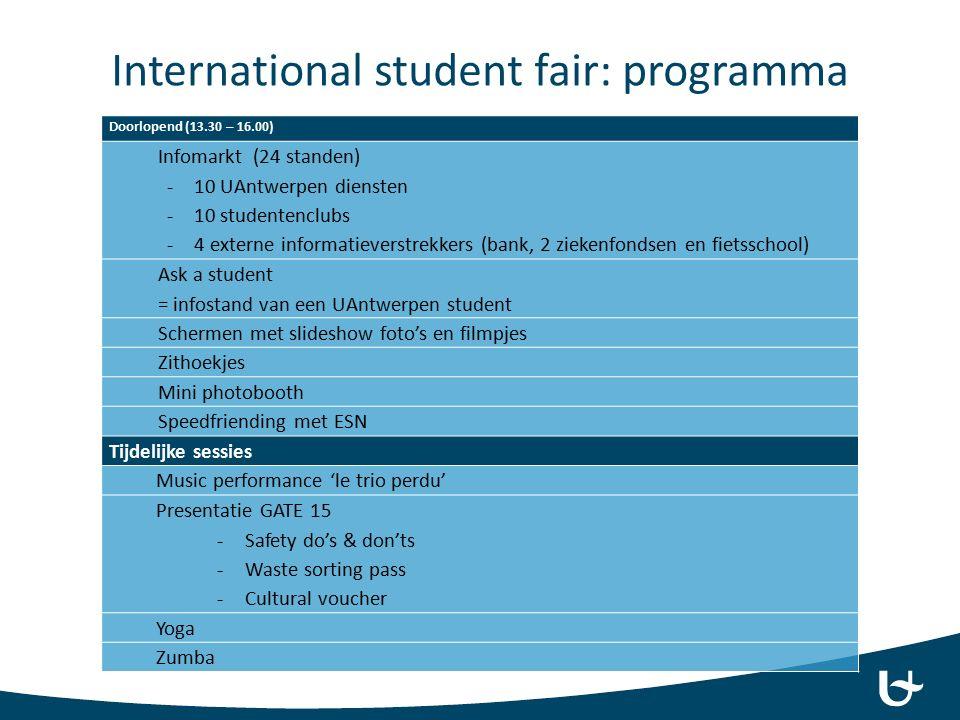 International student fair: programma Doorlopend (13.30 – 16.00) Infomarkt (24 standen) -10 UAntwerpen diensten -10 studentenclubs -4 externe informat
