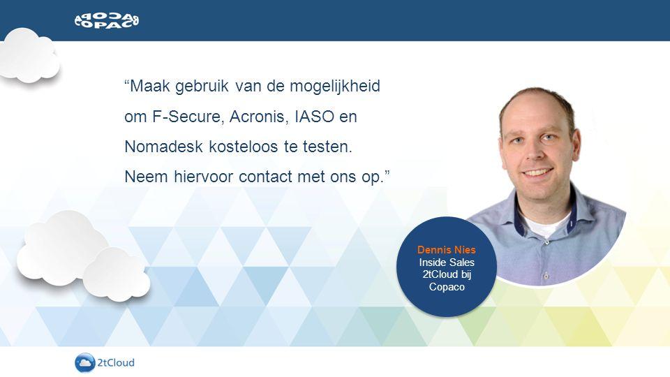 """Dennis Nies Inside Sales 2tCloud bij Copaco """"Maak gebruik van de mogelijkheid om F-Secure, Acronis, IASO en Nomadesk kosteloos te testen. Neem hiervoo"""