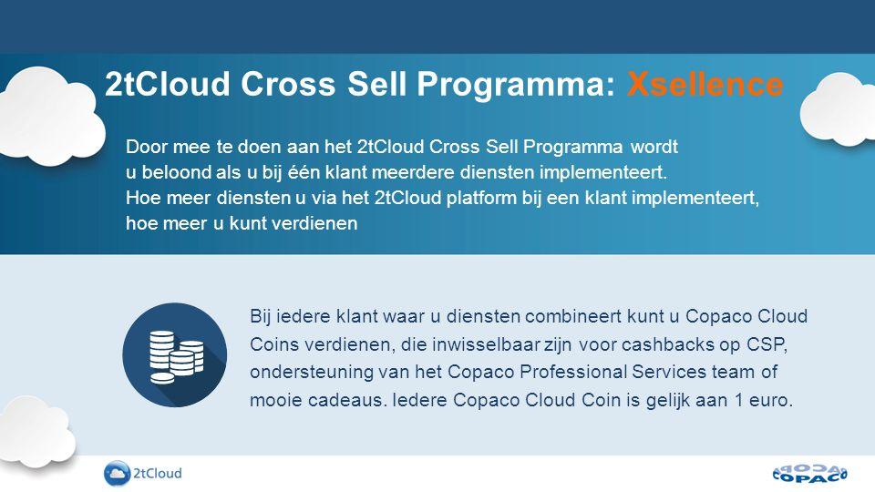 2tCloud Cross Sell Programma: Xsellence Door mee te doen aan het 2tCloud Cross Sell Programma wordt u beloond als u bij één klant meerdere diensten im