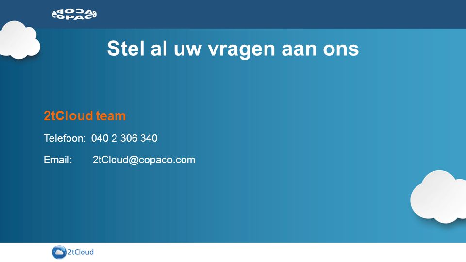 Stel al uw vragen aan ons 2tCloud team Telefoon: 040 2 306 340 Email: 2tCloud@copaco.com