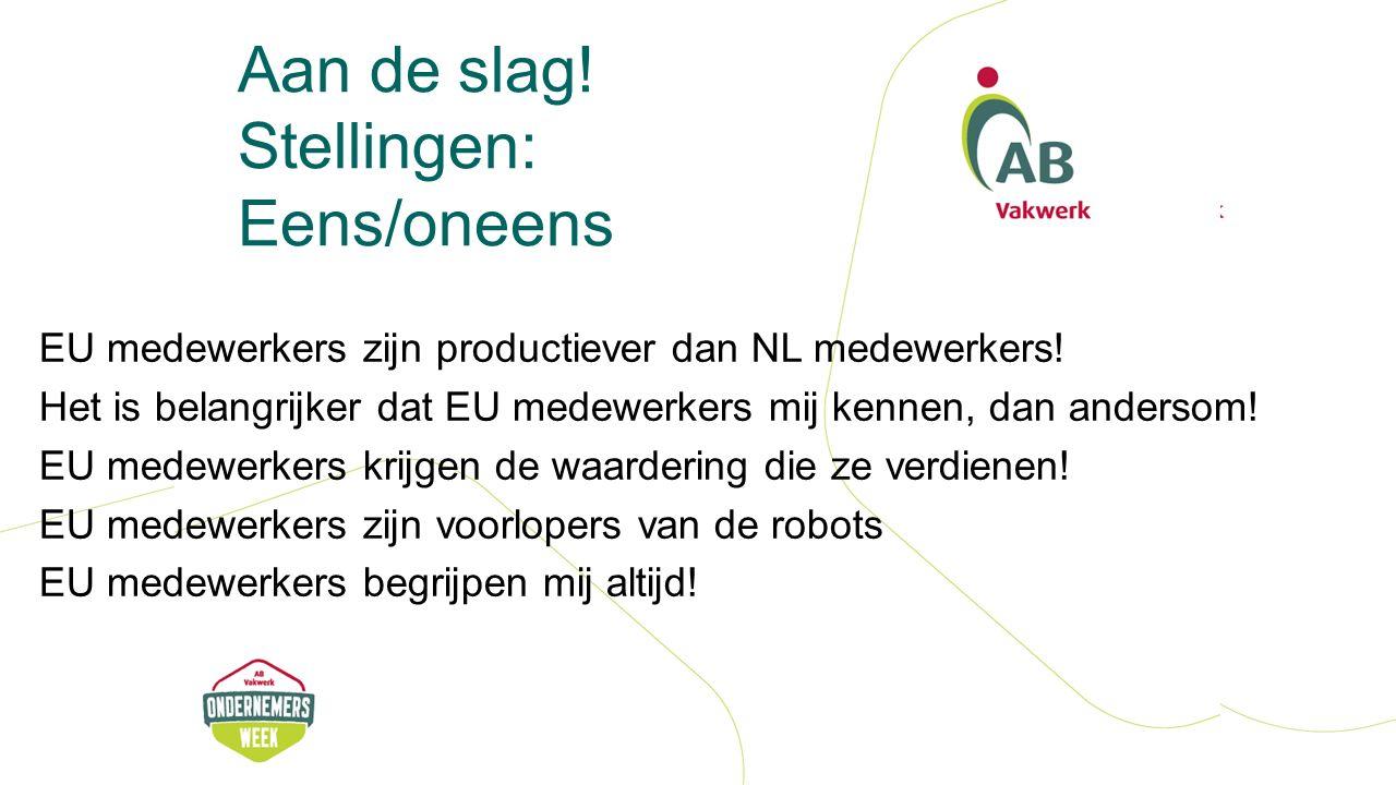 Aan de slag. Stellingen: Eens/oneens EU medewerkers zijn productiever dan NL medewerkers.