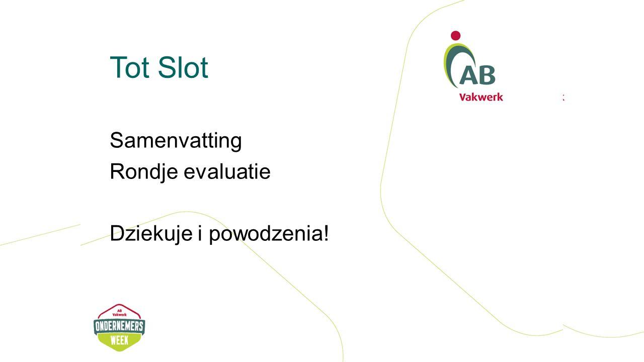 Tot Slot Samenvatting Rondje evaluatie Dziekuje i powodzenia!