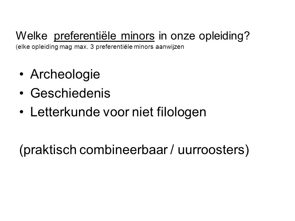 Archeologie Geschiedenis Letterkunde voor niet filologen (praktisch combineerbaar / uurroosters) Welke preferentiële minors in onze opleiding.