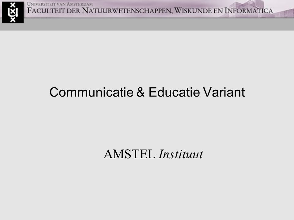 Communicatie & Educatie Variant AMSTEL Instituut