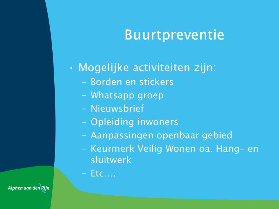 Buurtpreventie Mogelijke activiteiten zijn: –Borden en stickers –Whatsapp groep –Nieuwsbrief –Opleiding inwoners –Aanpassingen openbaar gebied –Keurmerk Veilig Wonen oa.