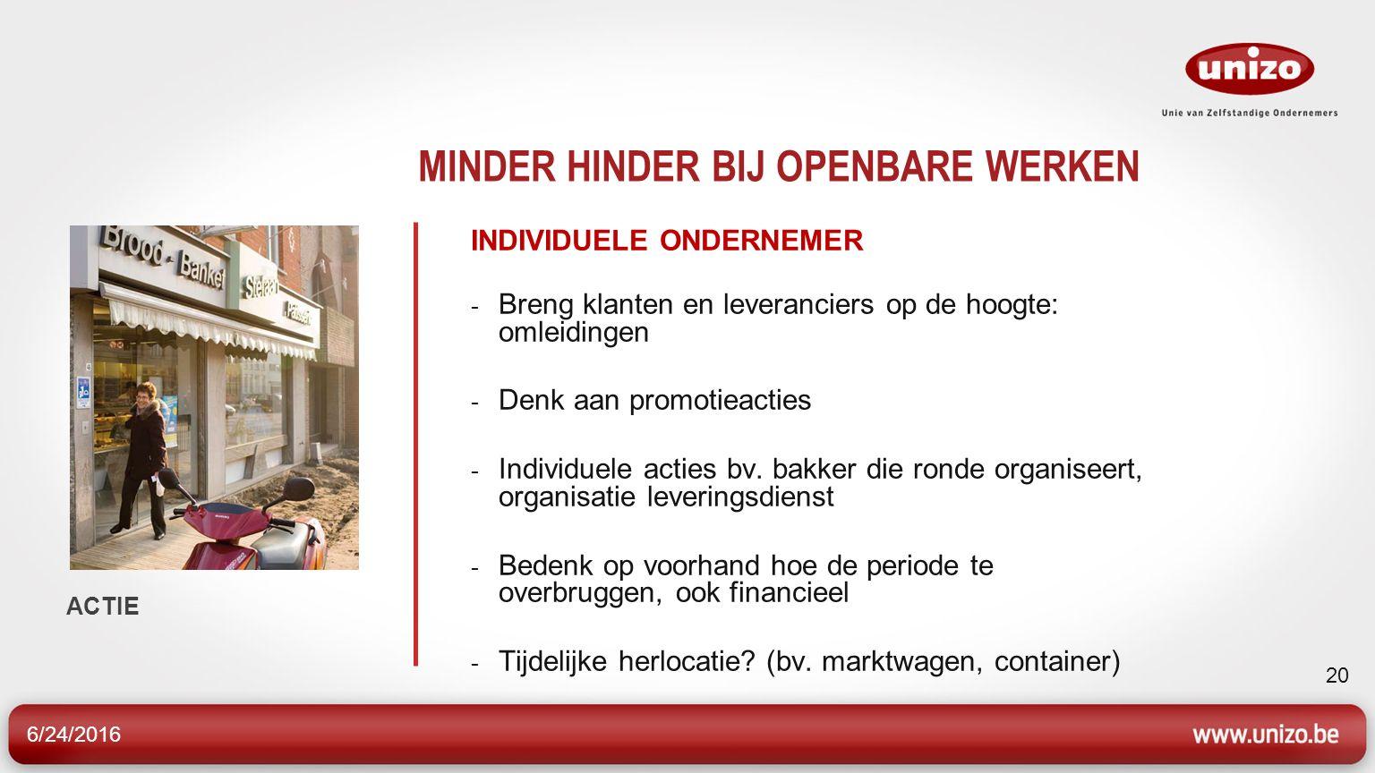 6/24/2016 20 MINDER HINDER BIJ OPENBARE WERKEN INDIVIDUELE ONDERNEMER - Breng klanten en leveranciers op de hoogte: omleidingen - Denk aan promotieacties - Individuele acties bv.
