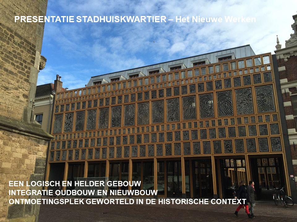 PRESENTATIE STADHUISKWARTIER – Het Nieuwe Werken EEN LOGISCH EN HELDER GEBOUW INTEGRATIE OUDBOUW EN NIEUWBOUW ONTMOETINGSPLEK GEWORTELD IN DE HISTORISCHE CONTEXT