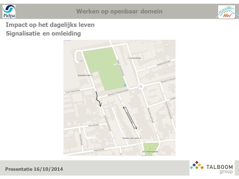 Werken op openbaar domein Impact op het dagelijks leven Presentatie 16/10/2014 Signalisatie en omleiding