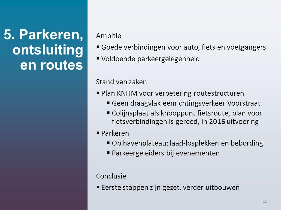 5. Parkeren, ontsluiting en routes 11 Ambitie  Goede verbindingen voor auto, fiets en voetgangers  Voldoende parkeergelegenheid Stand van zaken  Pl