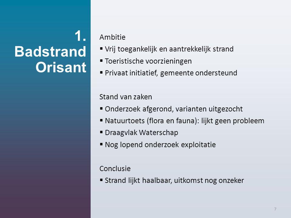 1. Badstrand Orisant 7 Ambitie  Vrij toegankelijk en aantrekkelijk strand  Toeristische voorzieningen  Privaat initiatief, gemeente ondersteund Sta