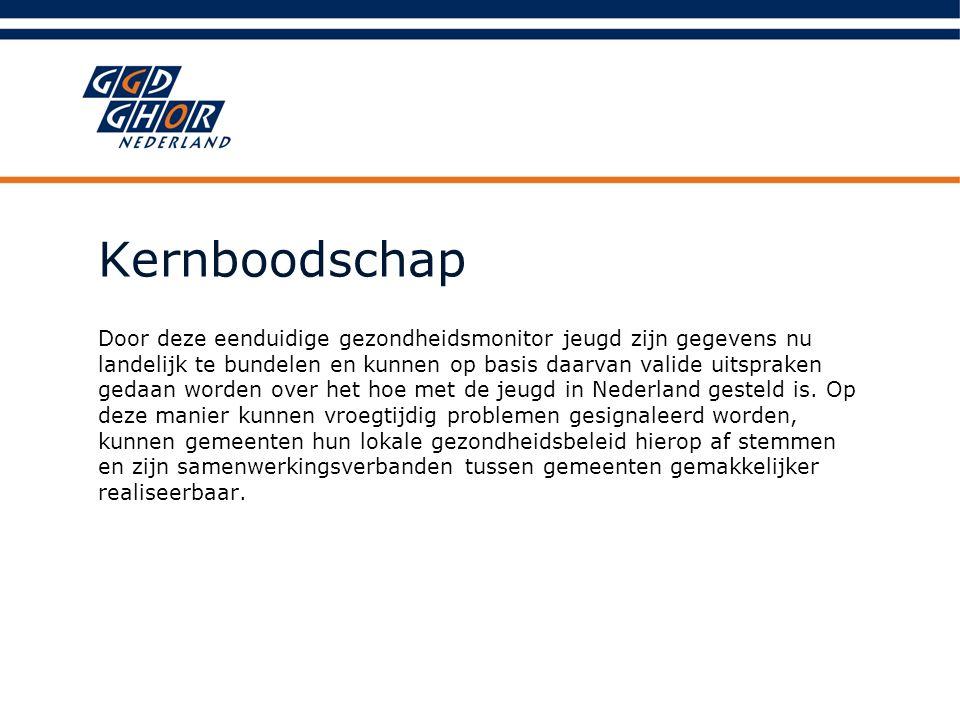 Kernboodschap Door deze eenduidige gezondheidsmonitor jeugd zijn gegevens nu landelijk te bundelen en kunnen op basis daarvan valide uitspraken gedaan worden over het hoe met de jeugd in Nederland gesteld is.