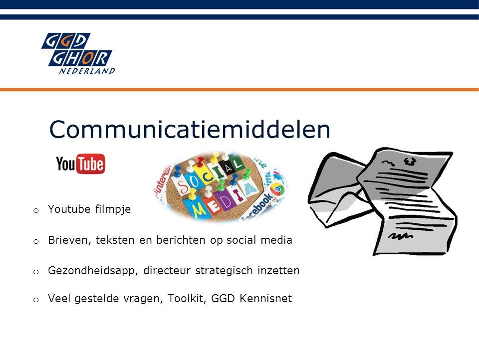 Communicatiemiddelen o Youtube filmpje o Brieven, teksten en berichten op social media o Gezondheidsapp, directeur strategisch inzetten o Veel gestelde vragen, Toolkit, GGD Kennisnet