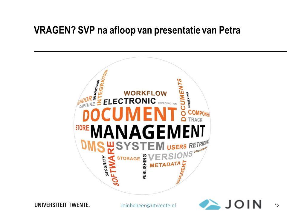 VRAGEN? SVP na afloop van presentatie van Petra Joinbeheer@utwente.nl 15