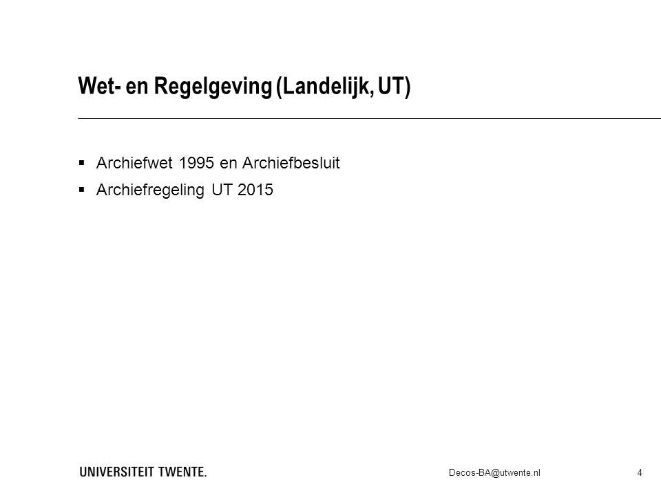 Wet- en Regelgeving (Landelijk, UT)  Archiefwet 1995 en Archiefbesluit  Archiefregeling UT 2015 Decos-BA@utwente.nl 4