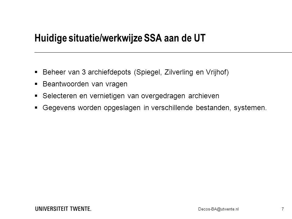 Huidige situatie/werkwijze SSA aan de UT  Beheer van 3 archiefdepots (Spiegel, Zilverling en Vrijhof)  Beantwoorden van vragen  Selecteren en vernietigen van overgedragen archieven  Gegevens worden opgeslagen in verschillende bestanden, systemen.