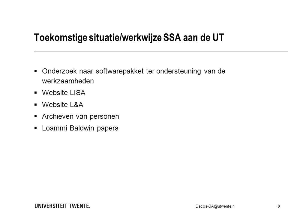 Toekomstige situatie/werkwijze SSA aan de UT  Onderzoek naar softwarepakket ter ondersteuning van de werkzaamheden  Website LISA  Website L&A  Archieven van personen  Loammi Baldwin papers Decos-BA@utwente.nl 8