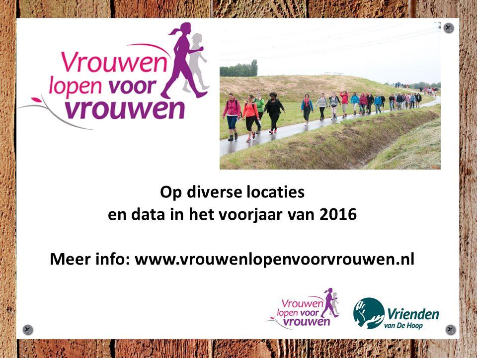 Op diverse locaties en data in het voorjaar van 2016 Meer info: www.vrouwenlopenvoorvrouwen.nl