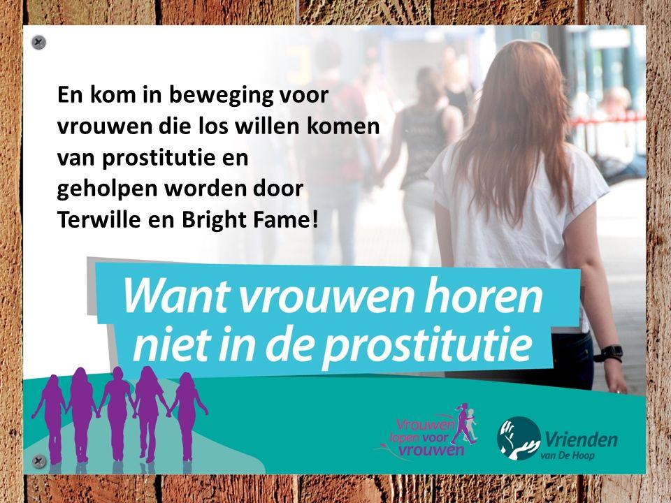 En kom in beweging voor vrouwen die los willen komen van prostitutie en geholpen worden door Terwille en Bright Fame!