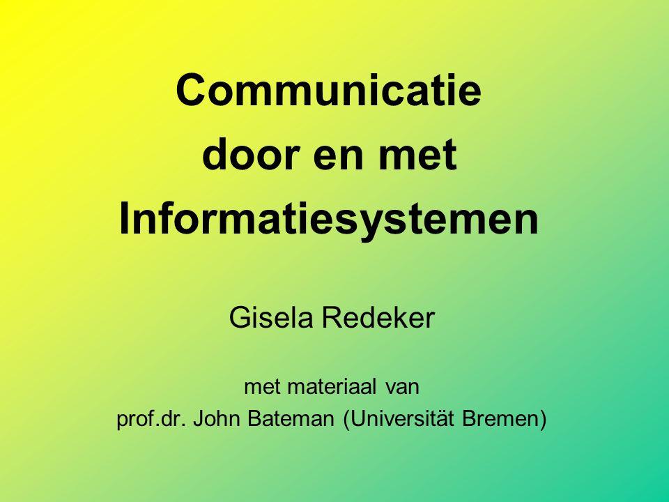 Communicatie door en met Informatiesystemen Gisela Redeker met materiaal van prof.dr. John Bateman (Universität Bremen)