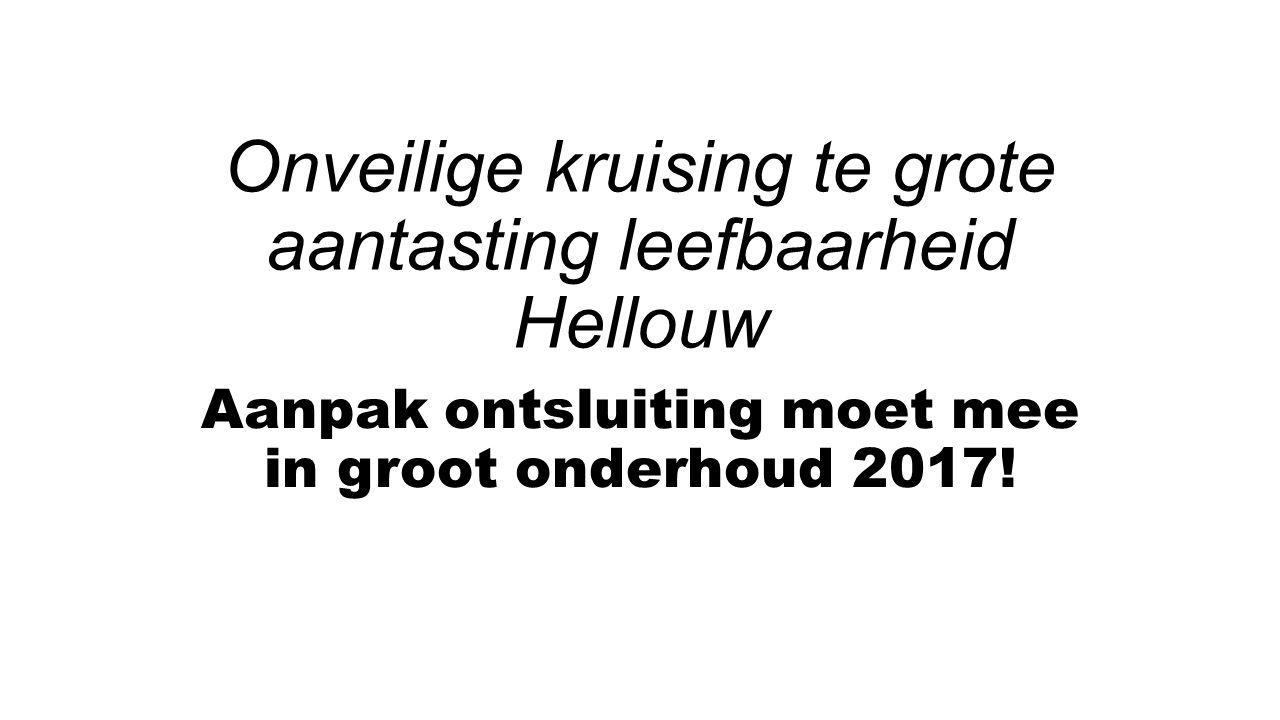 Onveilige kruising te grote aantasting leefbaarheid Hellouw Aanpak ontsluiting moet mee in groot onderhoud 2017!