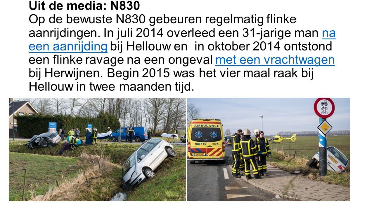 Uit de media: N830 Op de bewuste N830 gebeuren regelmatig flinke aanrijdingen. In juli 2014 overleed een 31-jarige man na een aanrijding bij Hellouw e