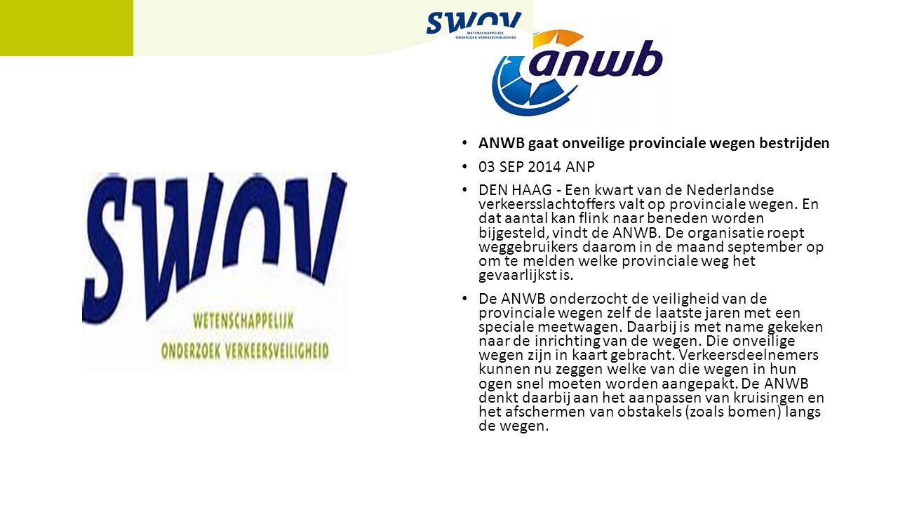 ANWB gaat onveilige provinciale wegen bestrijden 03 SEP 2014 ANP DEN HAAG - Een kwart van de Nederlandse verkeersslachtoffers valt op provinciale wege