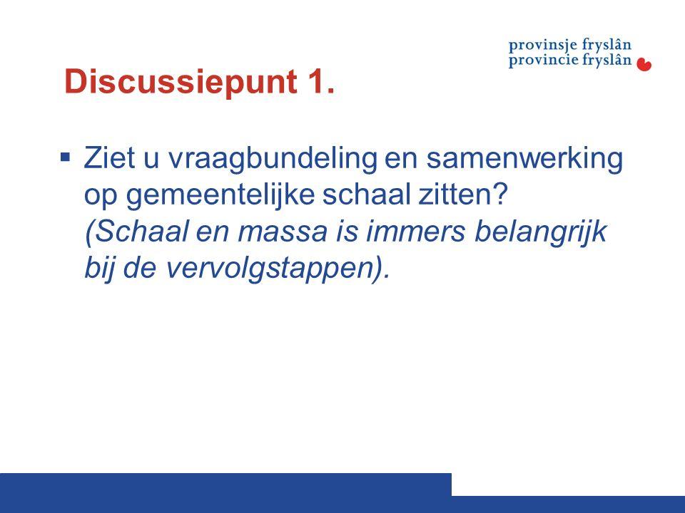 Discussiepunt 1.  Ziet u vraagbundeling en samenwerking op gemeentelijke schaal zitten.