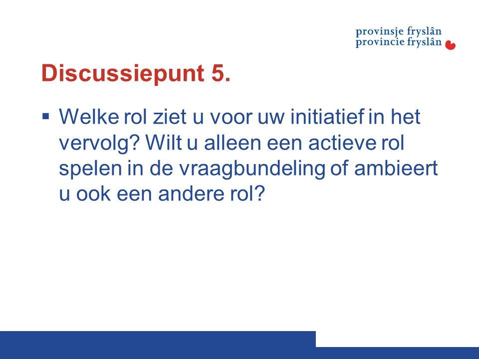 Discussiepunt 5.  Welke rol ziet u voor uw initiatief in het vervolg.