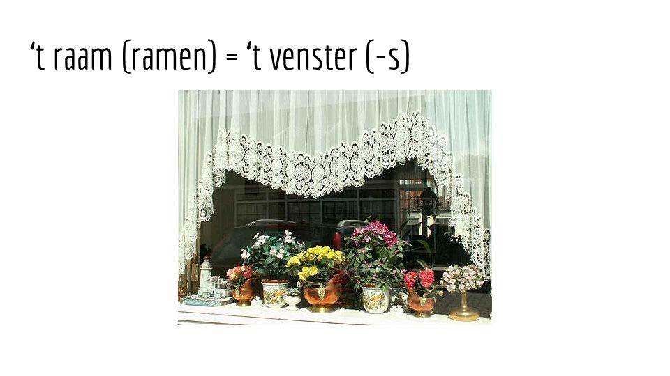 't raam (ramen) = 't venster (-s)