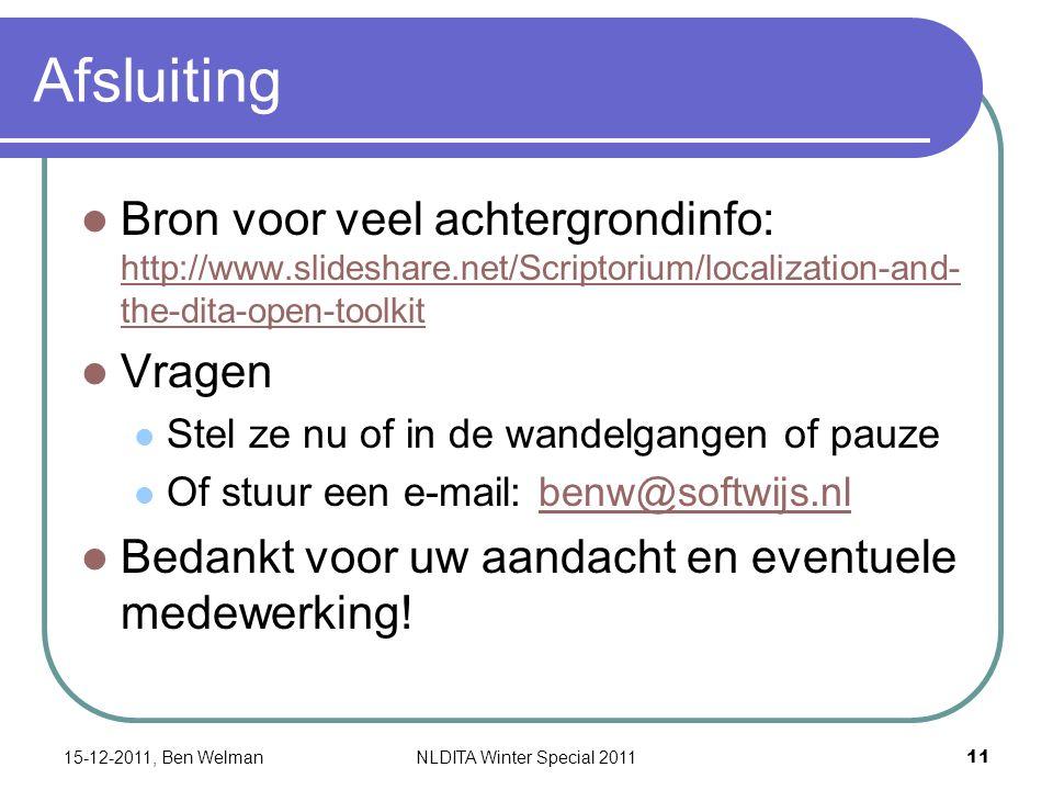 Afsluiting Bron voor veel achtergrondinfo: http://www.slideshare.net/Scriptorium/localization-and- the-dita-open-toolkit http://www.slideshare.net/Scriptorium/localization-and- the-dita-open-toolkit Vragen Stel ze nu of in de wandelgangen of pauze Of stuur een e-mail: benw@softwijs.nlbenw@softwijs.nl Bedankt voor uw aandacht en eventuele medewerking.