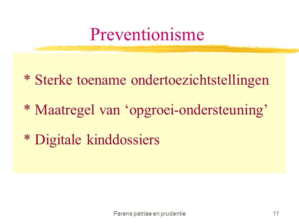 Parens patriae en prudentie11 Preventionisme * Sterke toename ondertoezichtstellingen * Maatregel van 'opgroei-ondersteuning' * Digitale kinddossiers