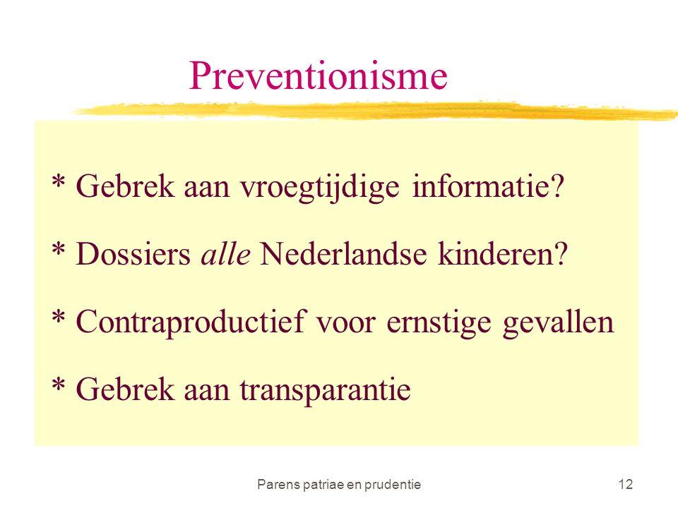 Parens patriae en prudentie12 Preventionisme * Gebrek aan vroegtijdige informatie.