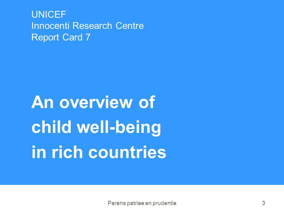 Parens patriae en prudentie3 UNICEF Innocenti Research Centre Report Card 7 An overview of child well-being in rich countries