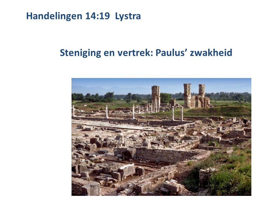 Handelingen 14:19 Lystra Steniging en vertrek: Paulus' zwakheid