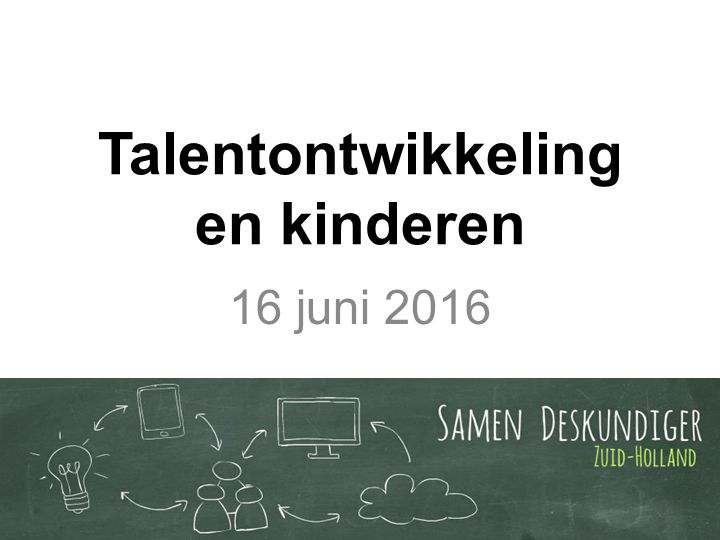 Talentontwikkeling en kinderen 16 juni 2016