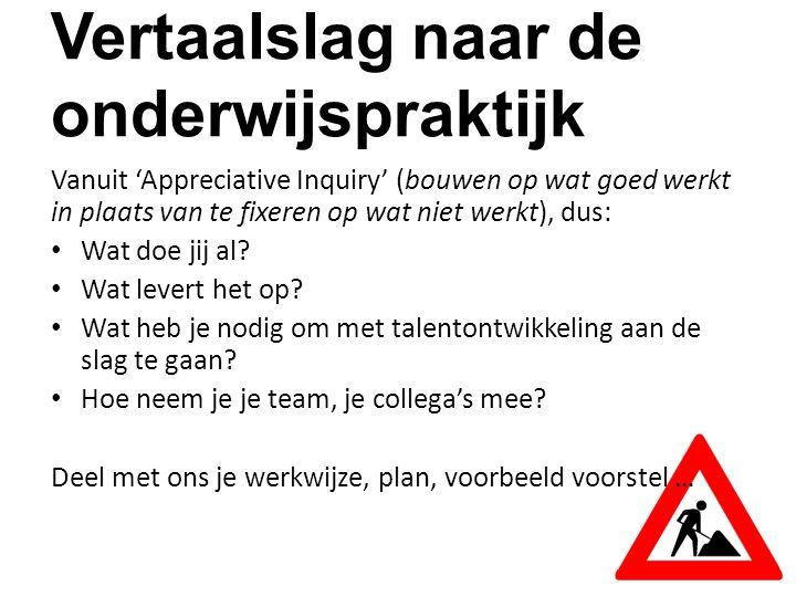 Vertaalslag naar de onderwijspraktijk Vanuit 'Appreciative Inquiry' (bouwen op wat goed werkt in plaats van te fixeren op wat niet werkt), dus: Wat doe jij al.