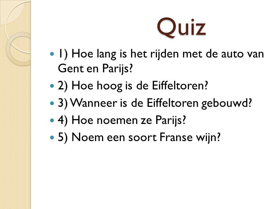 Quiz Quiz 1) Hoe lang is het rijden met de auto van Gent en Parijs.