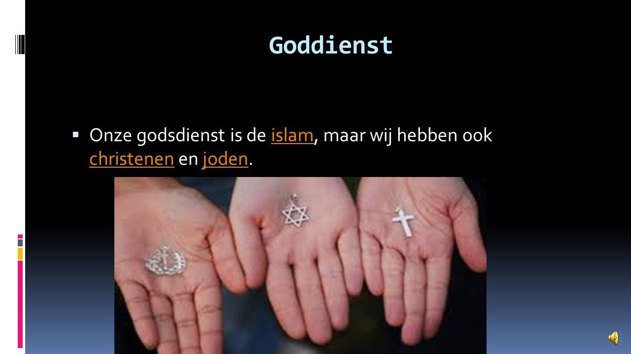 Goddienst  Onze godsdienst is de islam, maar wij hebben ook christenen en joden.islam christenenjoden