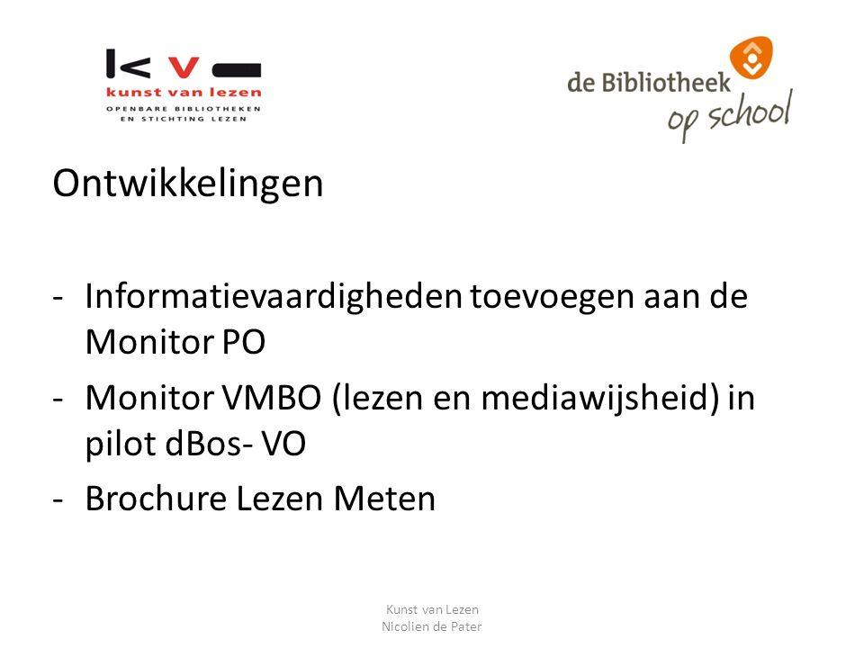 Ontwikkelingen -Informatievaardigheden toevoegen aan de Monitor PO -Monitor VMBO (lezen en mediawijsheid) in pilot dBos- VO -Brochure Lezen Meten Kunst van Lezen Nicolien de Pater