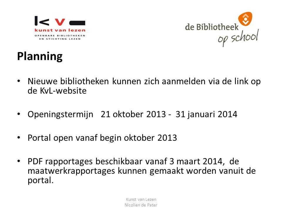 Planning Nieuwe bibliotheken kunnen zich aanmelden via de link op de KvL-website Openingstermijn 21 oktober 2013 - 31 januari 2014 Portal open vanaf begin oktober 2013 PDF rapportages beschikbaar vanaf 3 maart 2014, de maatwerkrapportages kunnen gemaakt worden vanuit de portal.