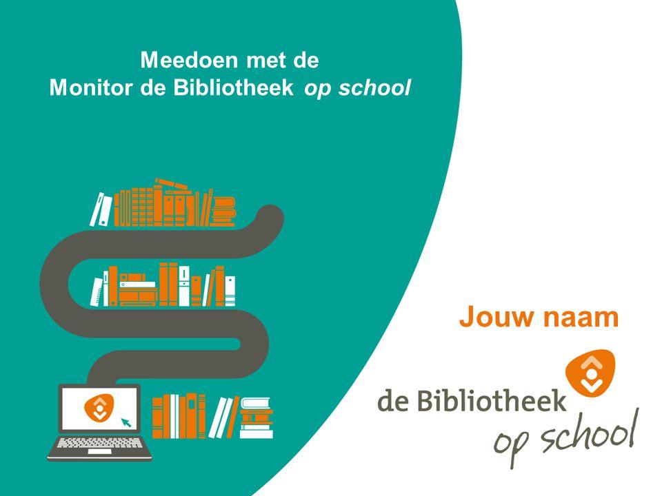 Meedoen met de Monitor de Bibliotheek op school Jouw naam