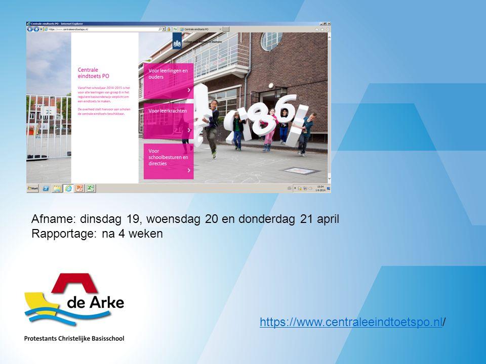 Afname: dinsdag 19, woensdag 20 en donderdag 21 april Rapportage: na 4 weken https://www.centraleeindtoetspo.nlhttps://www.centraleeindtoetspo.nl/