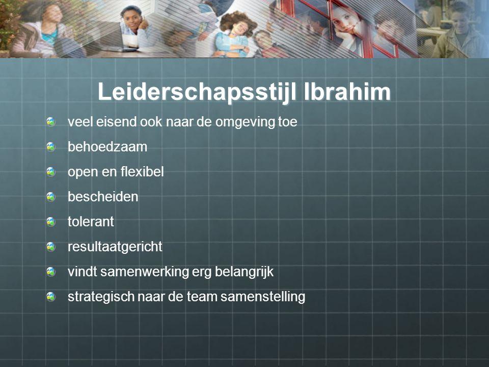 Leiderschapsstijl Ibrahim veel eisend ook naar de omgeving toe behoedzaam open en flexibel bescheiden tolerant resultaatgericht vindt samenwerking erg belangrijk strategisch naar de team samenstelling