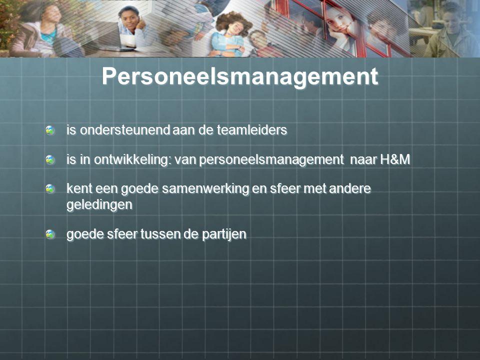 Personeelsmanagement is ondersteunend aan de teamleiders is in ontwikkeling: van personeelsmanagement naar H&M kent een goede samenwerking en sfeer met andere geledingen goede sfeer tussen de partijen
