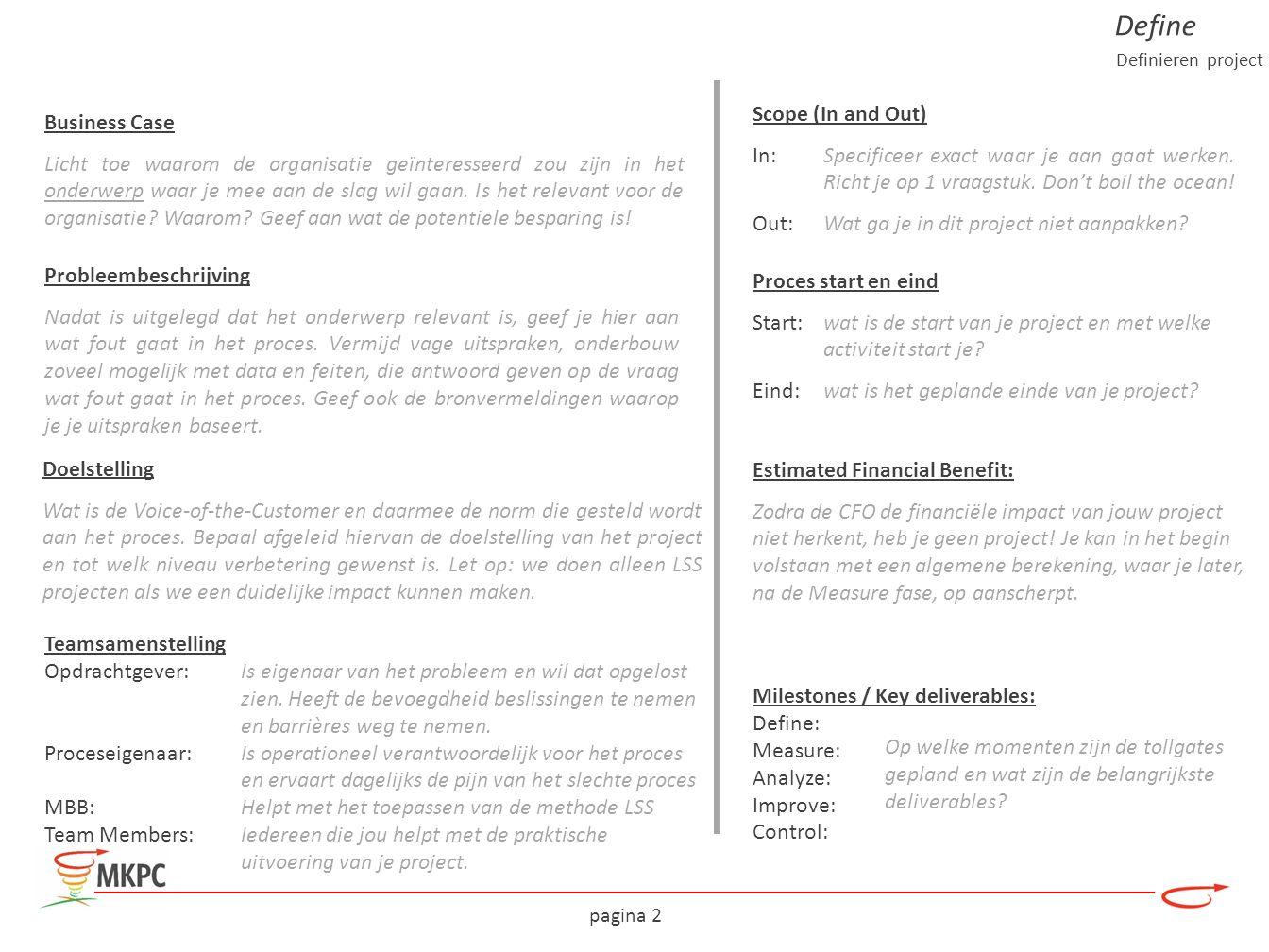 pagina 3 Specificatie van de Y: y:operationele definitie van de Y (de te meten parameter, die jij wilt verbeteren) – Wat en hoe wil je meten.
