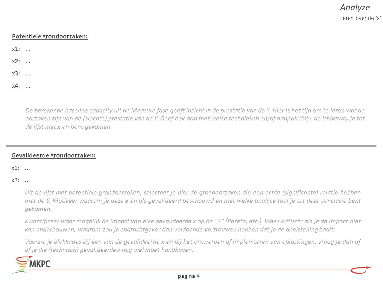 pagina 4 Gevalideerde grondoorzaken: x1:... x2:... Uit de lijst met potentiele grondoorzaken, selecteer je hier de grondoorzaken die een echte (signif