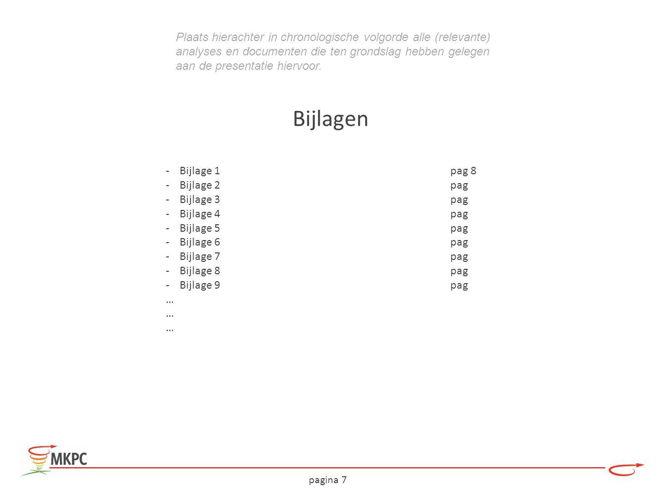 pagina 7 Bijlagen Plaats hierachter in chronologische volgorde alle (relevante) analyses en documenten die ten grondslag hebben gelegen aan de present